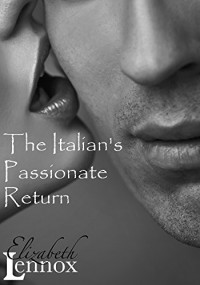 The Italian's Passionate Return (The Alfieri Saga Book 1) - Elizabeth Lennox