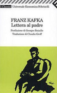 Lettera al padre - Franz Kafka, Georges Bataille, Claudio Groff