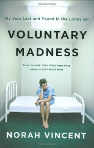 Voluntary Madness: My Year Lost and Found in the Loony Bin - Norah Vincent