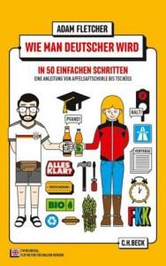 Wie Man Deutscher Wird in 50 Einfachen Schritten / How to be German in 50 Easy Steps - Adam  Fletcher