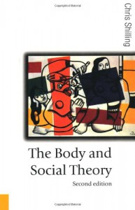 The Body And Social Theory - Chris Shilling