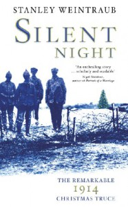 Silent Night: The Remarkable 1914 Christmas Truce - Stanley Weintraub