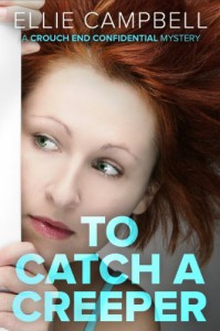 To Catch A Creeper: A Crouch End Confidential Mystery - Ellie Campbell