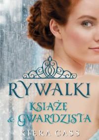 Rywalki. Książę i gwardzista - Kiera Cass