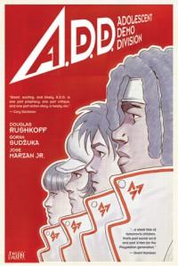 A.D.D.: Adolescent Demo Division - Douglas Rushkoff, Goran Sudžuka, José Marzán Jr.