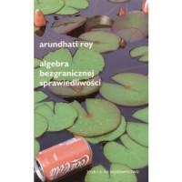 Algebra bezgranicznej sprawiedliwości - Arundhati Roy