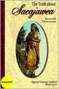 The Truth about Sacajawea - Kenneth Thomasma, Agnes Vincen Talbot