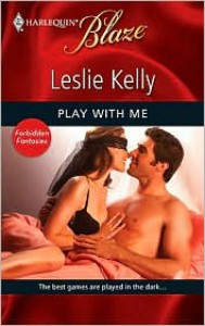 Play with Me (Forbidden Fantasies #15) (Harlequin Blaze #521) - Leslie Kelly