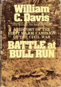 Battle at Bull Run: A History of the First Major Campaign of the Civil War - William C Davis