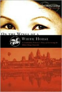 On the Wings of a White Horse: A Cambodian Princess's Story of Surviving the Khmer Rouge Genocide - Oni Vitandham