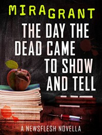 The Day the Dead Came to Show and Tell: A Newsflesh Novella - Mira Grant