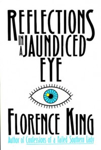 Reflections in a Jaundiced Eye - Florence King
