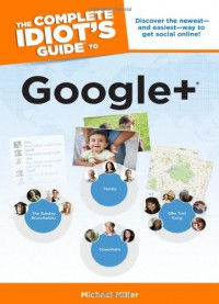 The Complete Idiot's Guide to Google + - Michael Miller