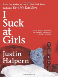 I Suck at Girls - Justin Halpern