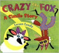 Crazy Like a Fox: A Simile Story - Loreen Leedy