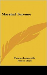 Marshal Turenne - Thomas De Longueville, Francis Lloyd