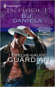 Twelve-Gauge Guardian - B. J. Daniels