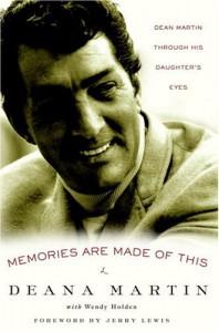 Memories Are Made of This: Dean Martin Through His Daughter's Eyes - Deana Martin
