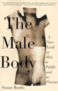 The Male Body: A New Look at Men in Public and in Private - Susan Bordo