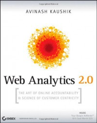 Web Analytics 2.0: The Art of Online Accountability & Science of Customer Centricity [With CDROM] - Avinash Kaushik