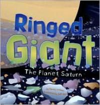 Ringed Giant: The Planet Saturn - Nancy Loewen,  Jeff Yesh (Illustrator)