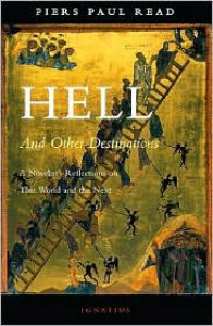 Hell and Other Destinations: A Novelist's Reflections on This World and the Next - Piers Paul Read