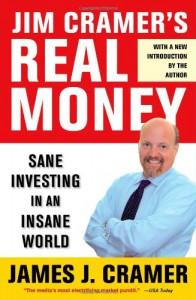 Jim Cramer's Real Money: Sane Investing in an Insane World - James J. Cramer