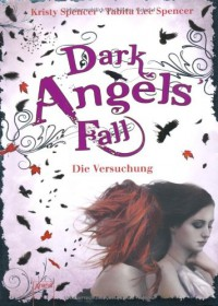 Dark Angels' Fall -  Die Versuchung - Kristy Spencer, Tabita Lee Spencer