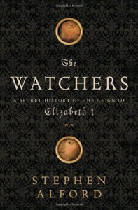 The Watchers: A Secret History of the Reign of Elizabeth I - Stephen Alford