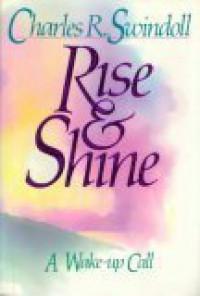 Rise &Amp; Shine - Charles R. Swindoll