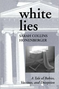 White Lies: A Tale of Babies, Vaccines, and Deception - Sarah Honenberger