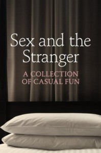 Sex and the Stranger - de Fer,  Rose, Ashley Hind, Chrissie Bentley, Kat Black, Justine Elyot, Charlotte Stein, Elizabeth Coldwell, Valerie Grey, Terri Pray, Aishling Morgan