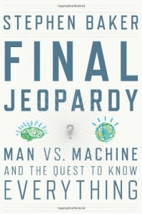 Final Jeopardy: Man vs. Machine and the Quest to Know Everything - Stephen Baker