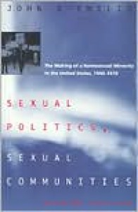 Sexual Politics, Sexual Communities: The Making of a Homosexual Minority in the United States, 1940-1970 - John D'Emilio