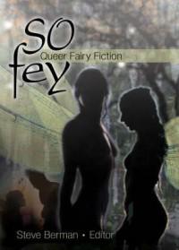 So Fey: Queer Fairy Fiction - Steve Berman