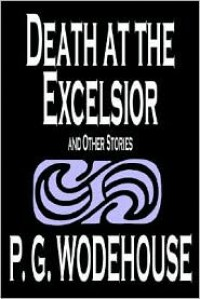 Death at the Excelsior and Other Stories - P. G. Wodehouse