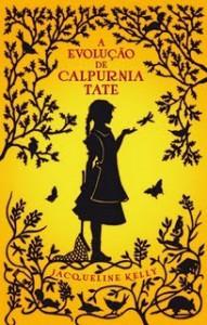 A Evolução de Calpurnia Tate - Jacqueline Kelly, Irene Guimarães