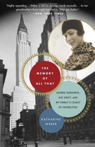 The Memory of All That: George Gershwin, Kay Swift, and My Family's Legacy of Infidelities - Katharine Weber