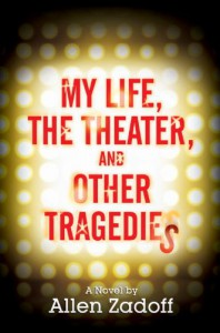 My Life, the Theater, and Other Tragedies - Allen Zadoff
