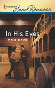 In His Eyes (Harlequin Super Romance Series #1798) - Emmie Dark