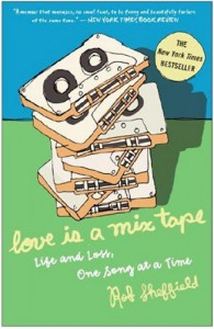 Love Is a Mix Tape: Life and Loss, One Song at a Time - Rob Sheffield