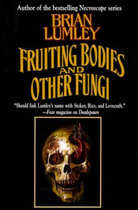 Fruiting Bodies and Other Fungi - Brian Lumley