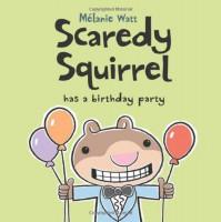 Scaredy Squirrel Has a Birthday Party - Mélanie Watt