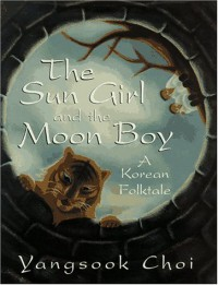 The Sun Girl and the Moon Boy: A Korean Folktale - Yangsook Choi