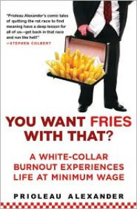 You Want Fries with That?: A White-Collar Burnout Experiences Life at Minimum Wage - Prioleau Alexander