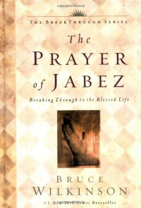The Prayer of Jabez:  Breaking Through to the Blessed Life - Bruce Wilkinson