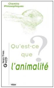 Qu'est-Ce Que L'Animalite? - Jean-Yves Goffi
