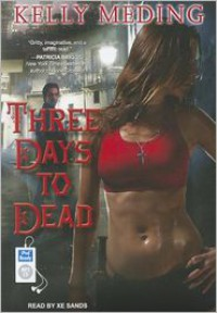 Three Days to Dead (Audiobook Unabridged) - Kelly Meding,   Xe Sands, Kelly Meding