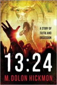 13: 24: A Story of Faith and Obsession - M Dolon Hickmon