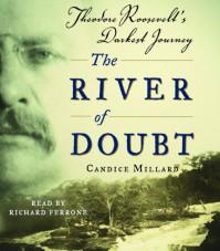 The River of Doubt: Theodore Roosevelt's Darkest Journey - Candice Millard, Richard Ferrone